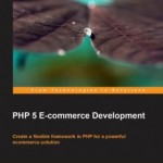 Book review: PHP 5 e-commerce Development by Michael Peacock (Packt Publishing)